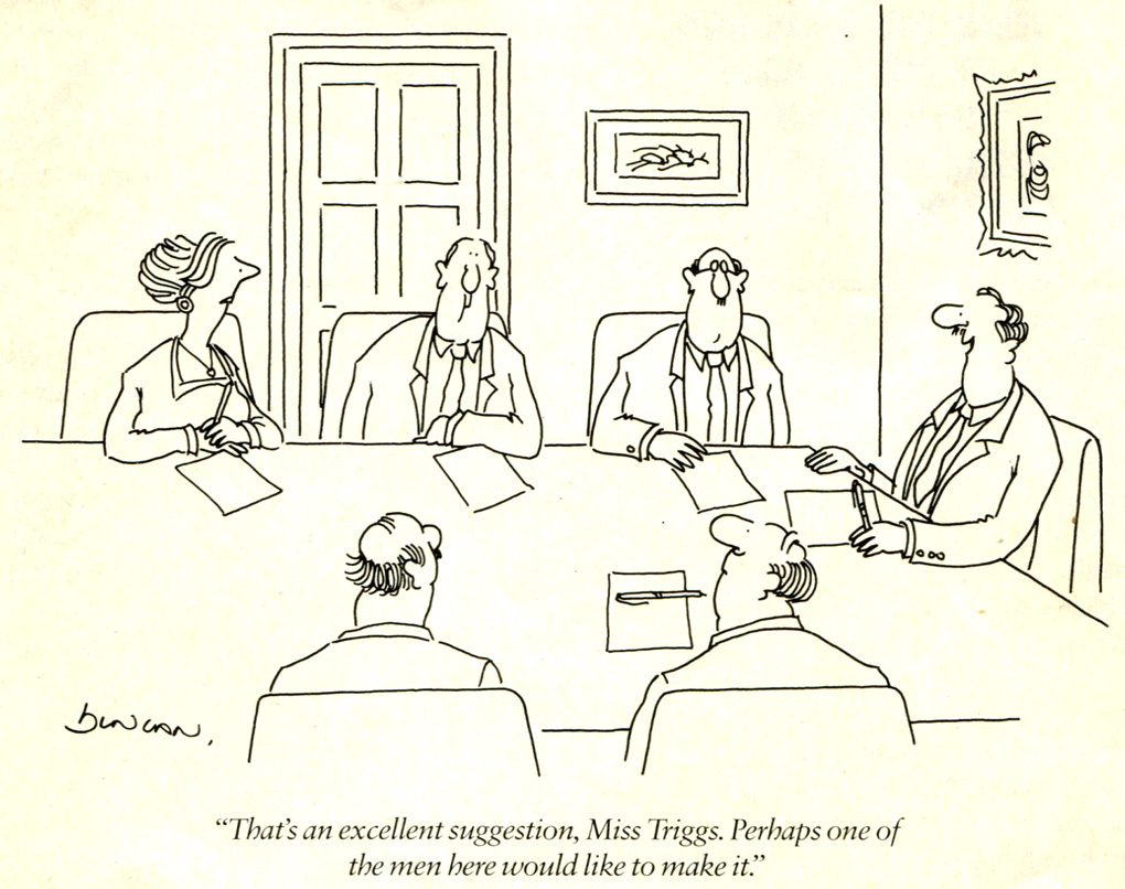 an excellent suggestion, Miss Triggs. Perhaps one of the men here would like to make it